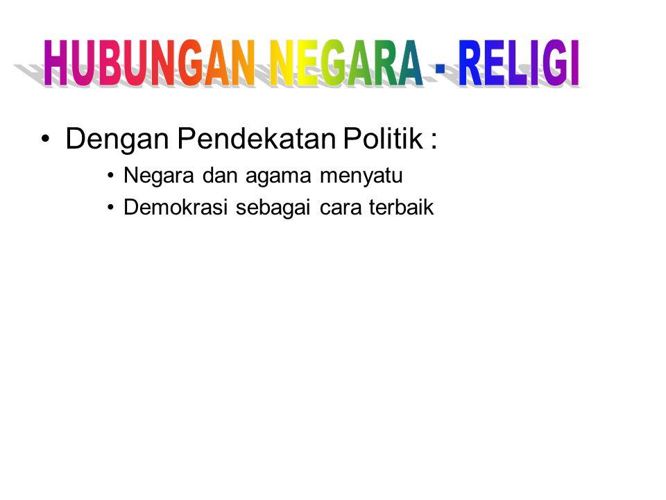 Model-model hubungan Negara - Religi Dengan Pendekatan Politik Legal –Agar negara dan agama menyatu –Pendirian partai adalah cara perjuangan sec.