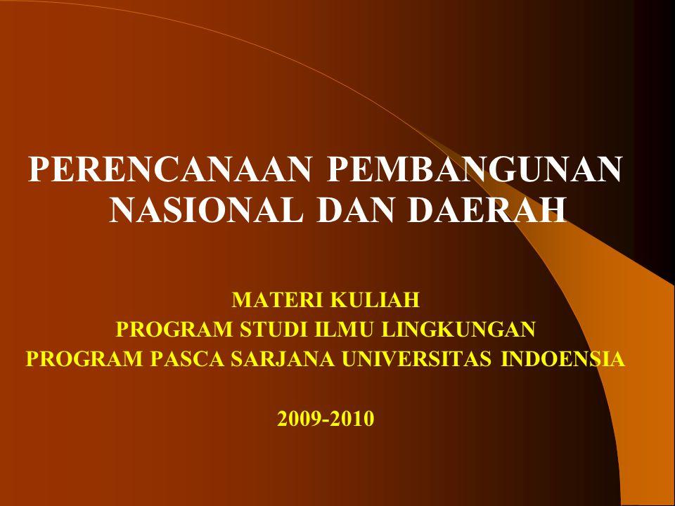 PERENCANAAN PEMBANGUNAN NASIONAL DAN DAERAH MATERI KULIAH PROGRAM STUDI ILMU LINGKUNGAN PROGRAM PASCA SARJANA UNIVERSITAS INDOENSIA 2009-2010