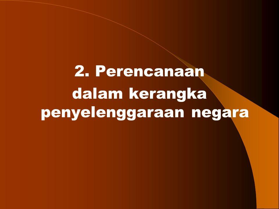 2. Perencanaan dalam kerangka penyelenggaraan negara