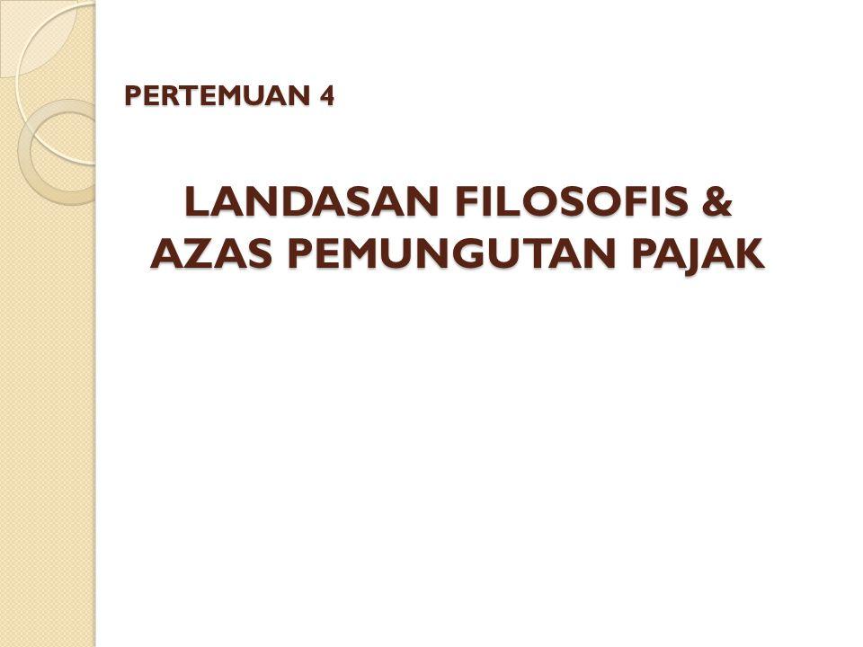 LANDASAN FILOSOFIS & AZAS PEMUNGUTAN PAJAK PERTEMUAN 4