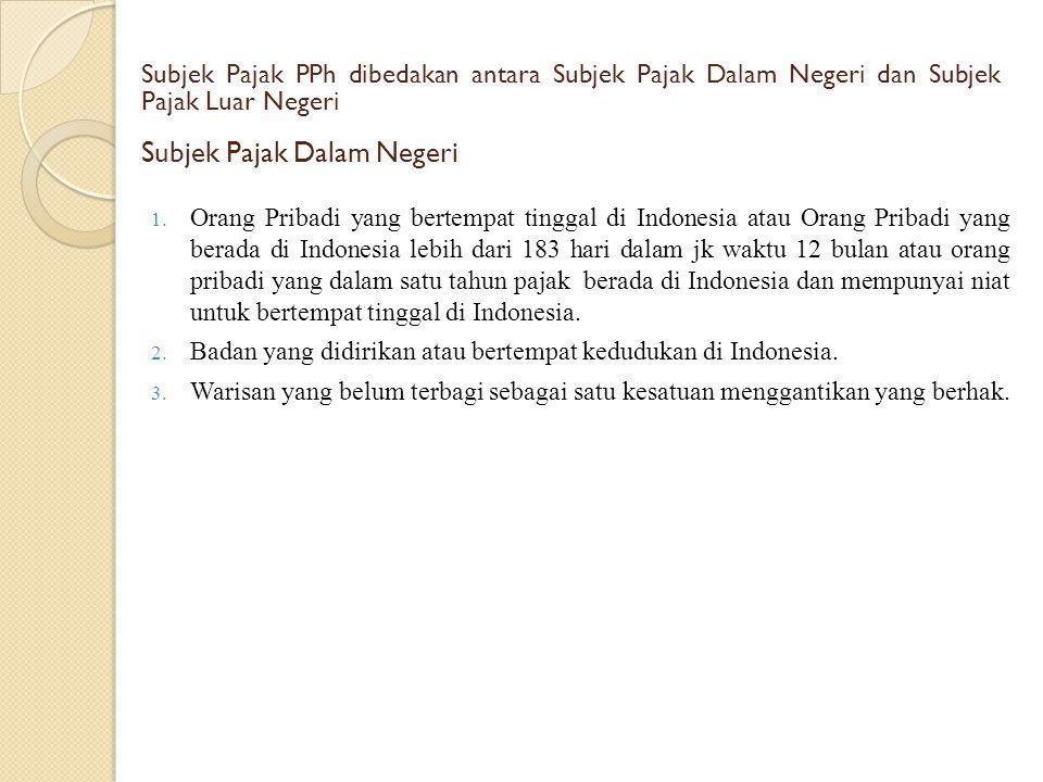  Orang Pribadi yang bertempat tinggal di Indonesia atau Orang Pribadi yang berada di Indonesia lebih dari 183 hari dalam jk waktu 12 bulan atau oran