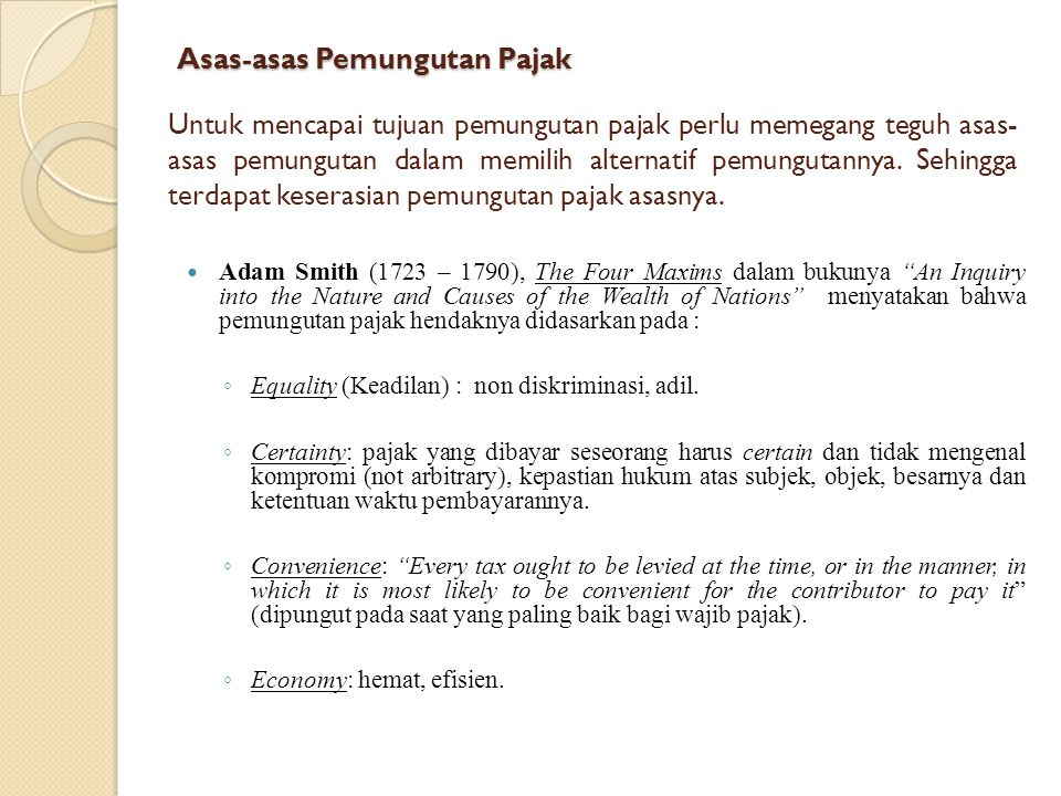 """Asas-asas Pemungutan Pajak Adam Smith (1723 – 1790), The Four Maxims dalam bukunya """"An Inquiry into the Nature and Causes of the Wealth of Nations"""" me"""