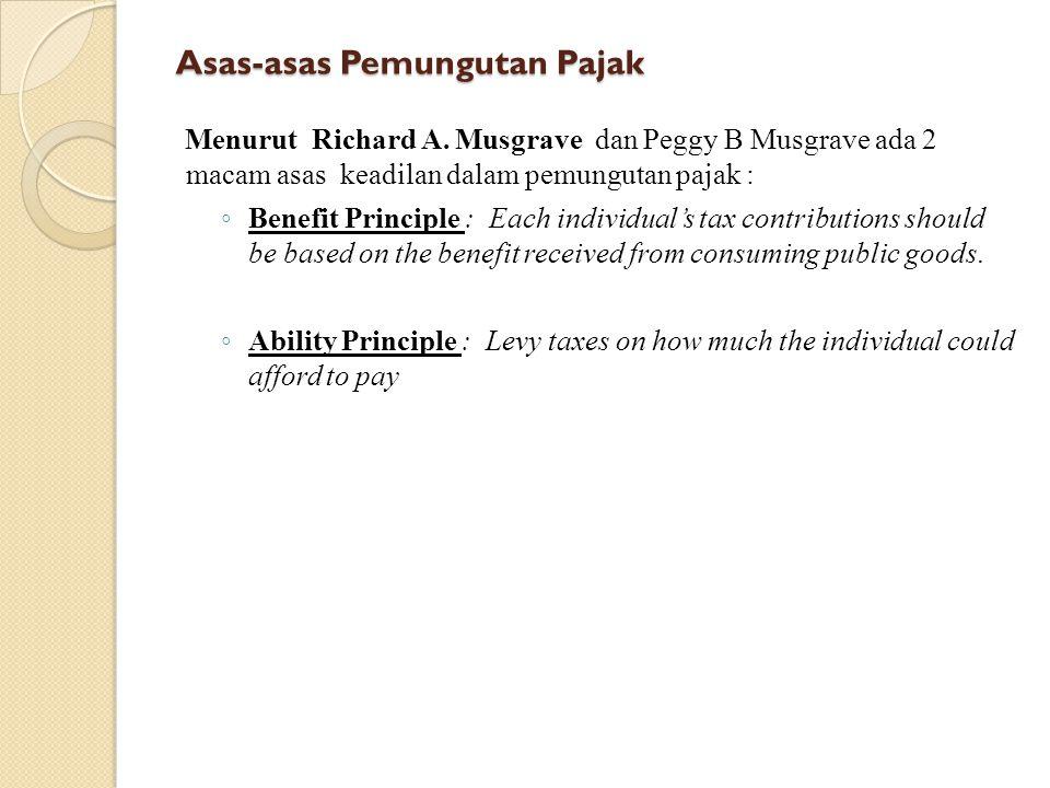 Asas-asas Pemungutan Pajak Menurut Richard A. Musgrave dan Peggy B Musgrave ada 2 macam asas keadilan dalam pemungutan pajak : ◦ Benefit Principle : E