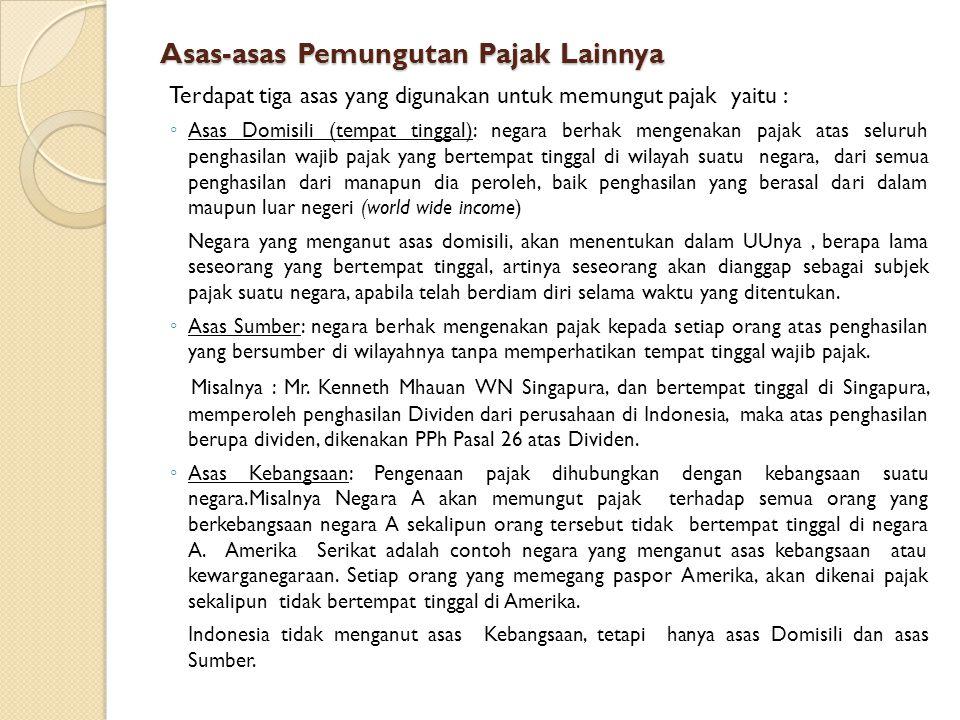Asas-asas Pemungutan Pajak Lainnya Terdapat tiga asas yang digunakan untuk memungut pajak yaitu : ◦ Asas Domisili (tempat tinggal): negara berhak meng