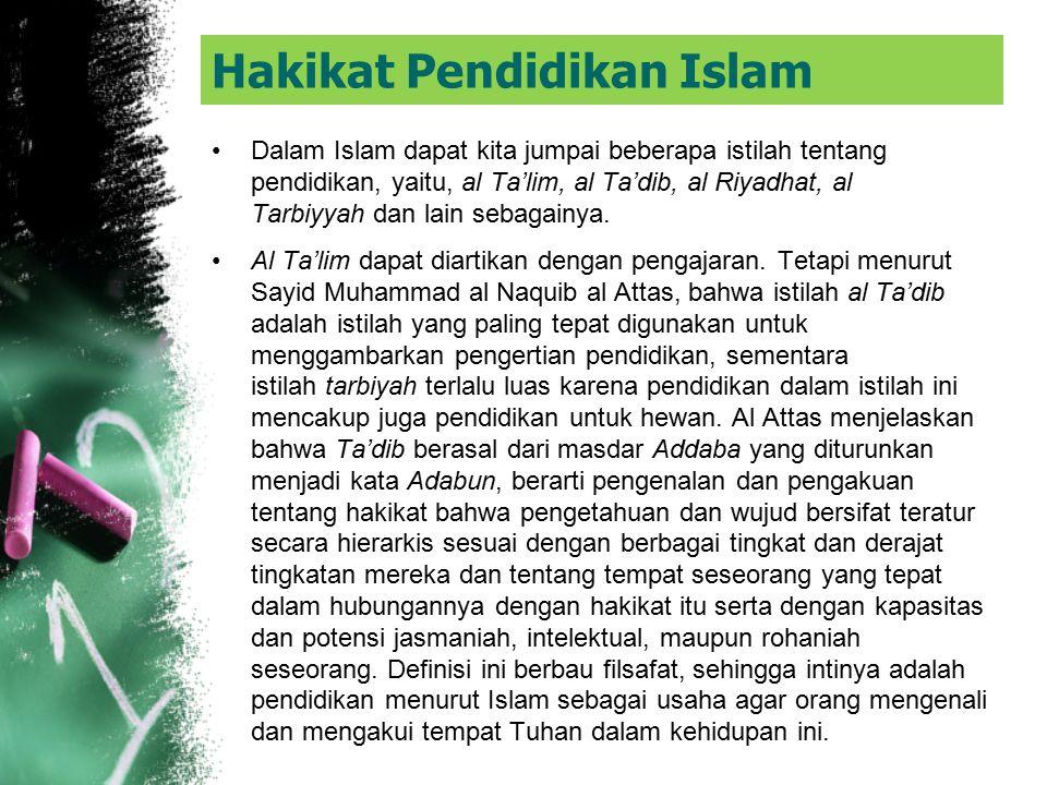 Hakikat Pendidikan Islam Al Syaibany memaknai pendidikan adalah suatu proses pertumbuhan membentuk pengalaman dan perubahan yang dikehendaki dalam tin