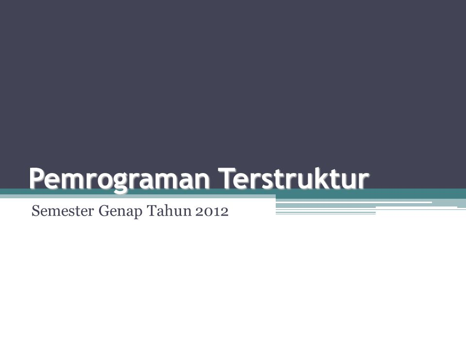 Pemrograman Terstruktur Semester Genap Tahun 2012