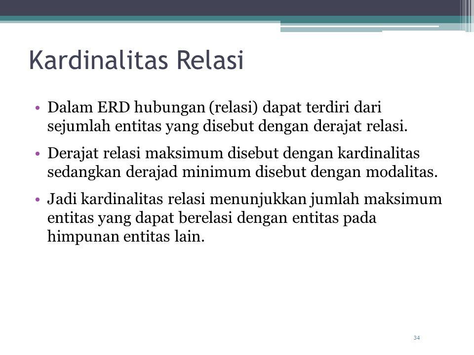 34 Kardinalitas Relasi Dalam ERD hubungan (relasi) dapat terdiri dari sejumlah entitas yang disebut dengan derajat relasi. Derajat relasi maksimum dis