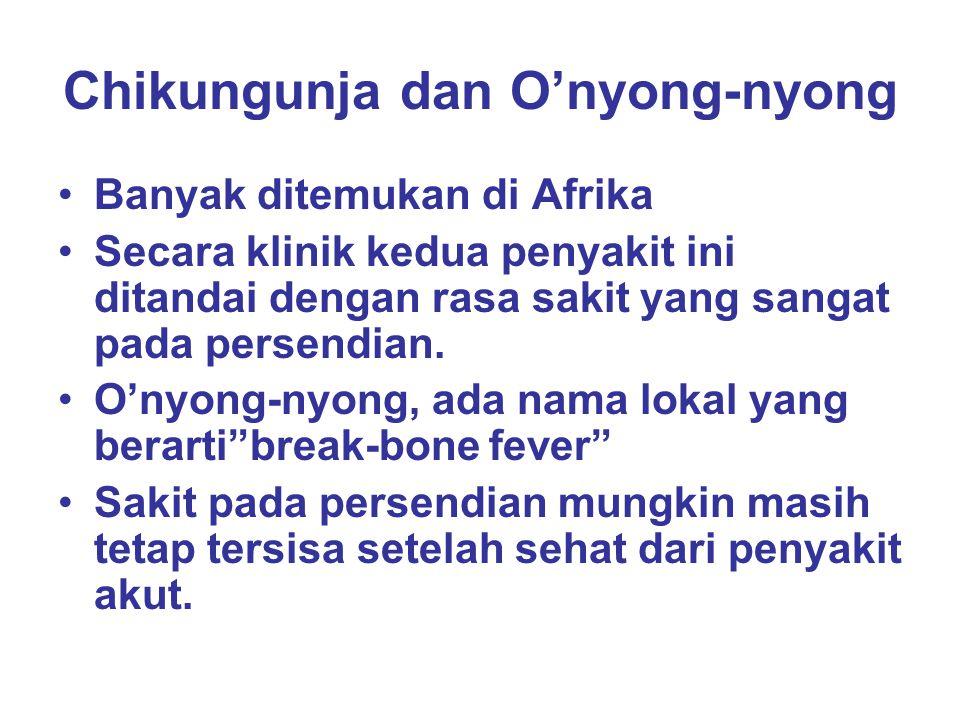 Chikungunja dan O'nyong-nyong Banyak ditemukan di Afrika Secara klinik kedua penyakit ini ditandai dengan rasa sakit yang sangat pada persendian. O'ny