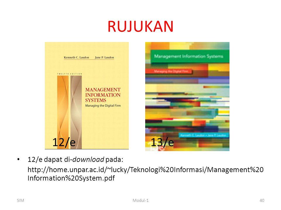 RUJUKAN 12/e dapat di-download pada: http://home.unpar.ac.id/~lucky/Teknologi%20Informasi/Management%20 Information%20System.pdf SIMModul-140 12/e13/e