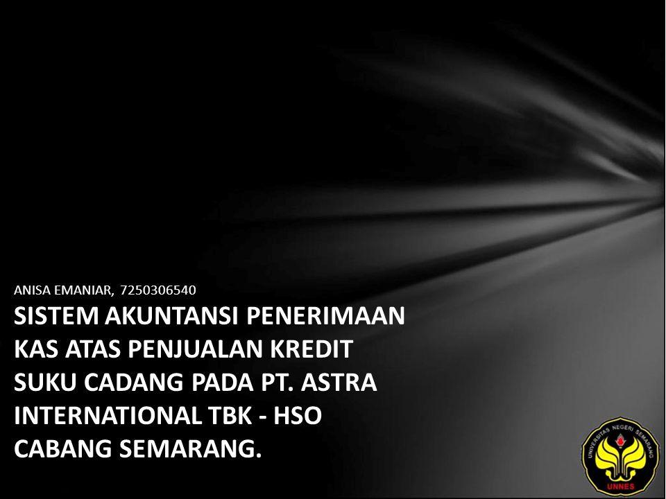 ANISA EMANIAR, 7250306540 SISTEM AKUNTANSI PENERIMAAN KAS ATAS PENJUALAN KREDIT SUKU CADANG PADA PT. ASTRA INTERNATIONAL TBK - HSO CABANG SEMARANG.