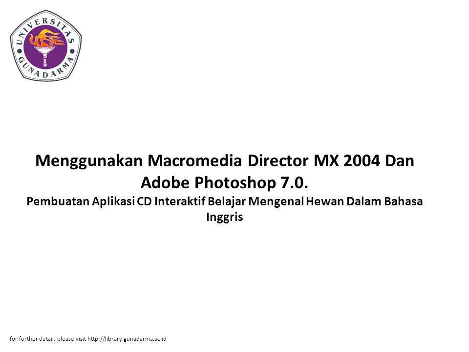 Menggunakan Macromedia Director MX 2004 Dan Adobe Photoshop 7.0. Pembuatan Aplikasi CD Interaktif Belajar Mengenal Hewan Dalam Bahasa Inggris for furt
