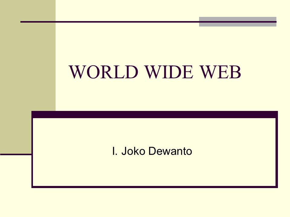 WORLD WIDE WEB I. Joko Dewanto