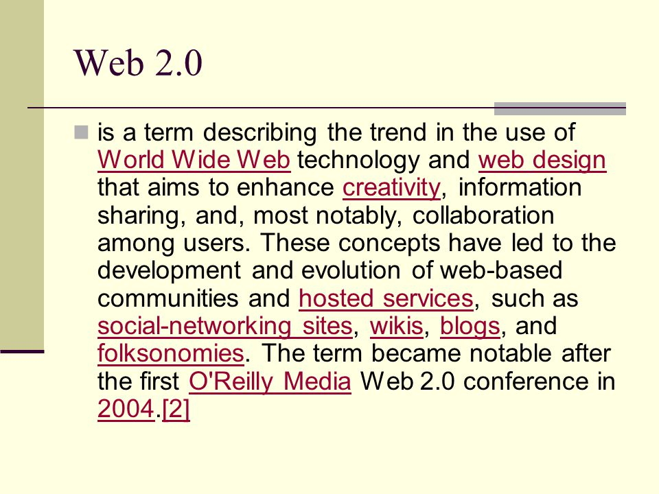 Web 2.0 is a term describing the trend in the use of World Wide Web technology and web design that aims to enhance creativity, information sharing, an