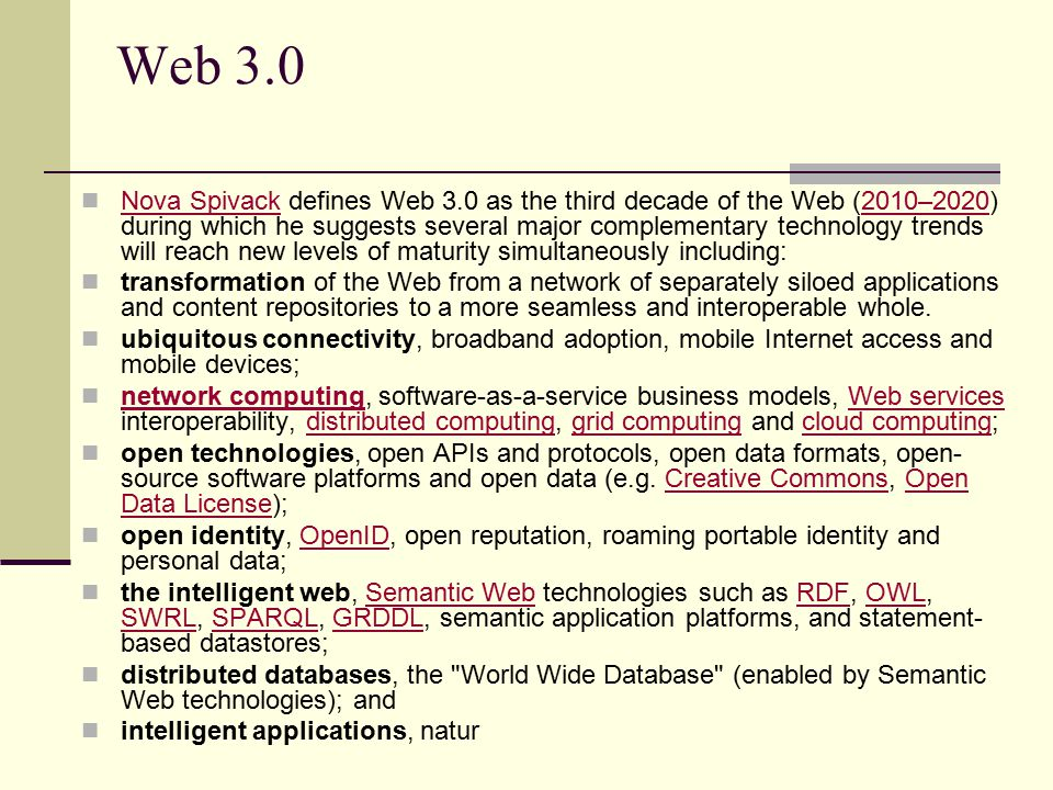 Web 3.0 Nova Spivack defines Web 3.0 as the third decade of the Web (2010–2020) during which he suggests several major complementary technology trends