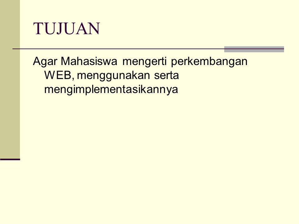 TUJUAN Agar Mahasiswa mengerti perkembangan WEB, menggunakan serta mengimplementasikannya