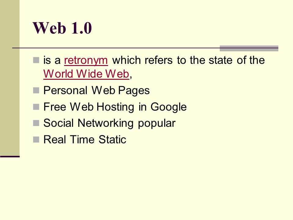 Web 1.0 is a retronym which refers to the state of the World Wide Web,retronym World Wide Web Personal Web Pages Free Web Hosting in Google Social Net