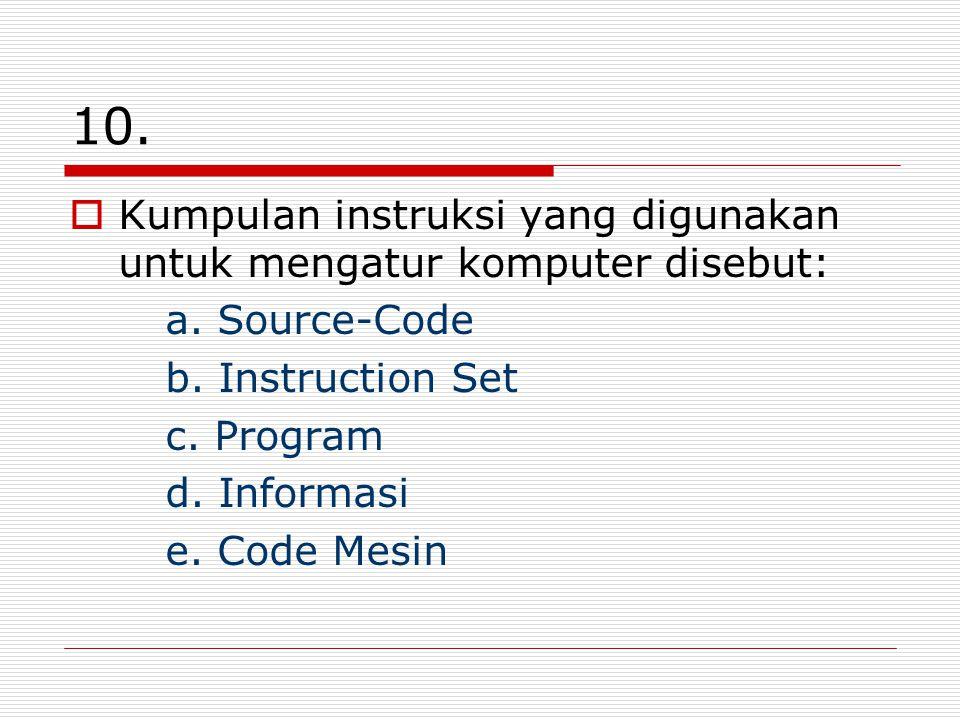 10. Kumpulan instruksi yang digunakan untuk mengatur komputer disebut: a.