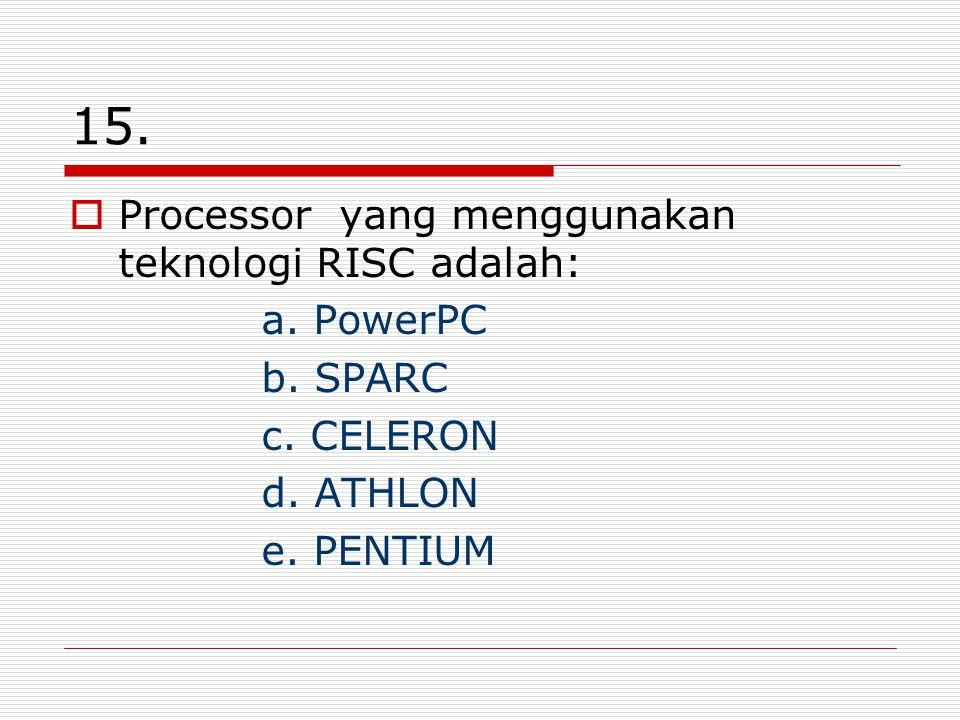 15. Processor yang menggunakan teknologi RISC adalah: a.