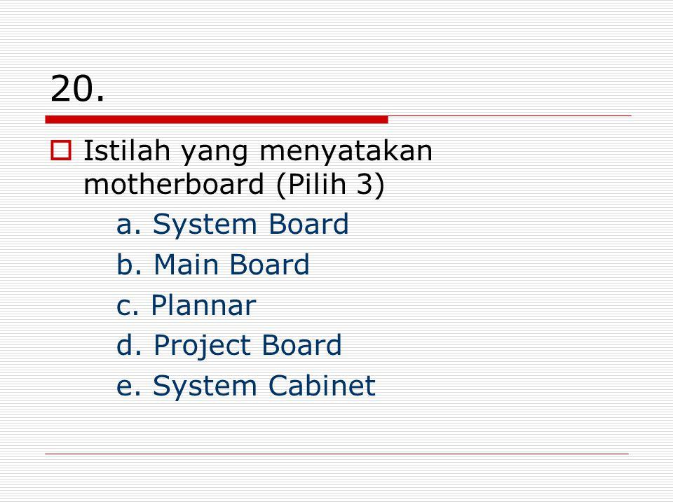 20. Istilah yang menyatakan motherboard (Pilih 3) a.