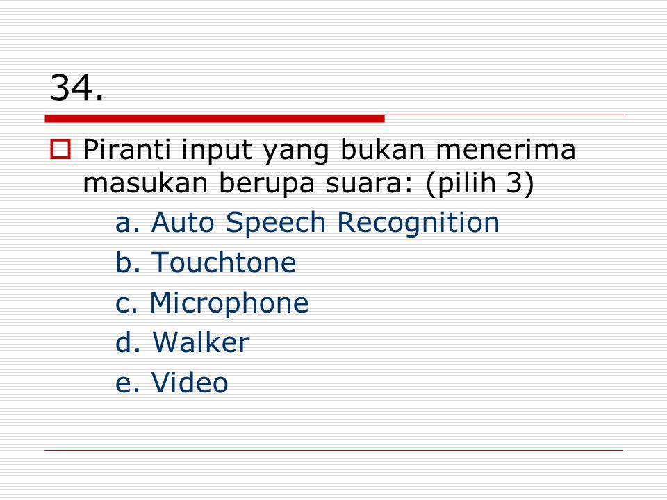 34. Piranti input yang bukan menerima masukan berupa suara: (pilih 3) a.