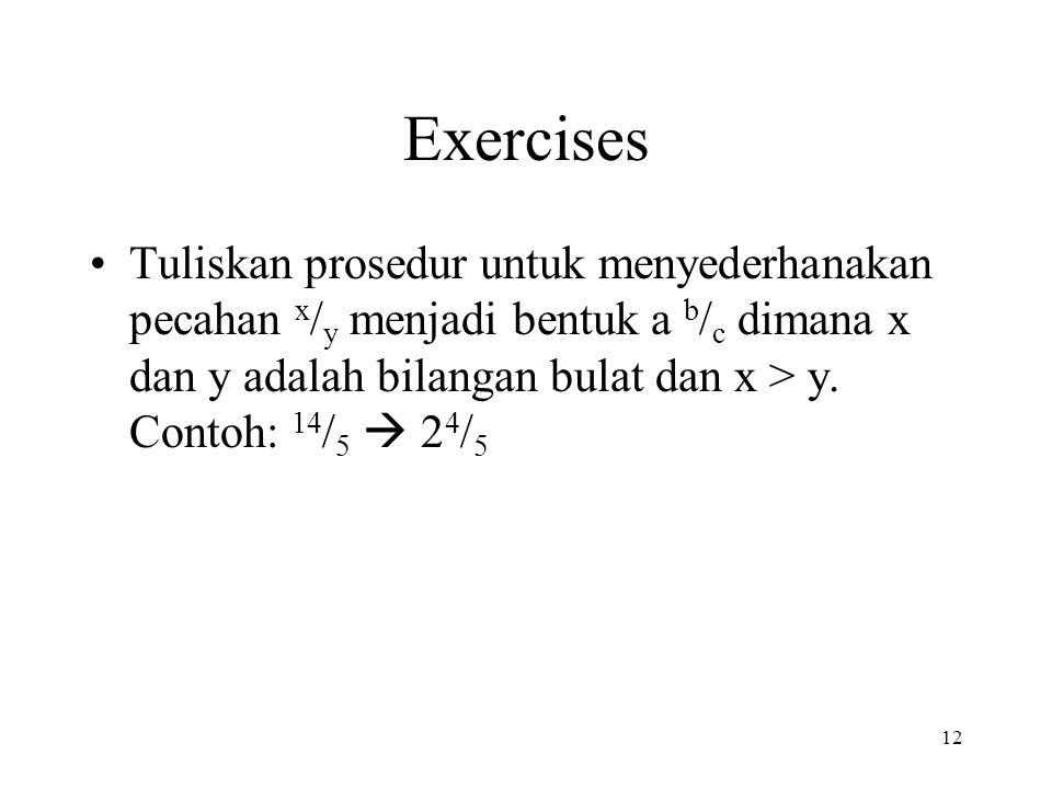 12 Exercises Tuliskan prosedur untuk menyederhanakan pecahan x / y menjadi bentuk a b / c dimana x dan y adalah bilangan bulat dan x > y. Contoh: 14 /