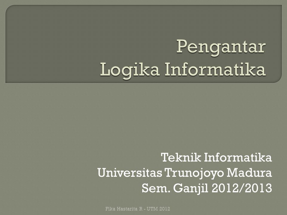  Sejarah Logika Informatika  Arti Logika 'n Logika Informatika  Argumen 'n Silogisme  Manfaat Logika Informatika  Operator Logika Dasar  Level Bahasa Pemrograman Fika Hastarita R - UTM 2012