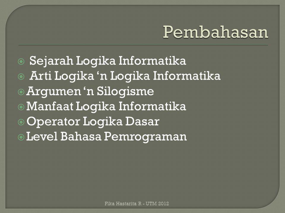  Sejarah Logika Informatika  Arti Logika 'n Logika Informatika  Argumen 'n Silogisme  Manfaat Logika Informatika  Operator Logika Dasar  Level B