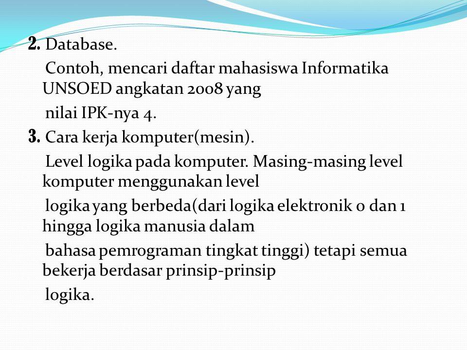 2. Database. Contoh, mencari daftar mahasiswa Informatika UNSOED angkatan 2008 yang nilai IPK-nya 4. 3. Cara kerja komputer(mesin). Level logika pada