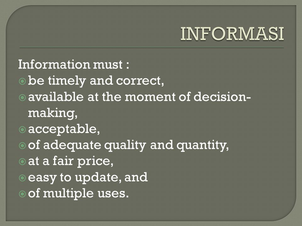 Information must :  be timely and correct,  available at the moment of decision- making,  acceptable,  of adequate quality and quantity,  at a fa