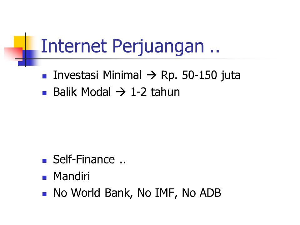Internet Perjuangan.. Investasi Minimal  Rp. 50-150 juta Balik Modal  1-2 tahun Self-Finance..