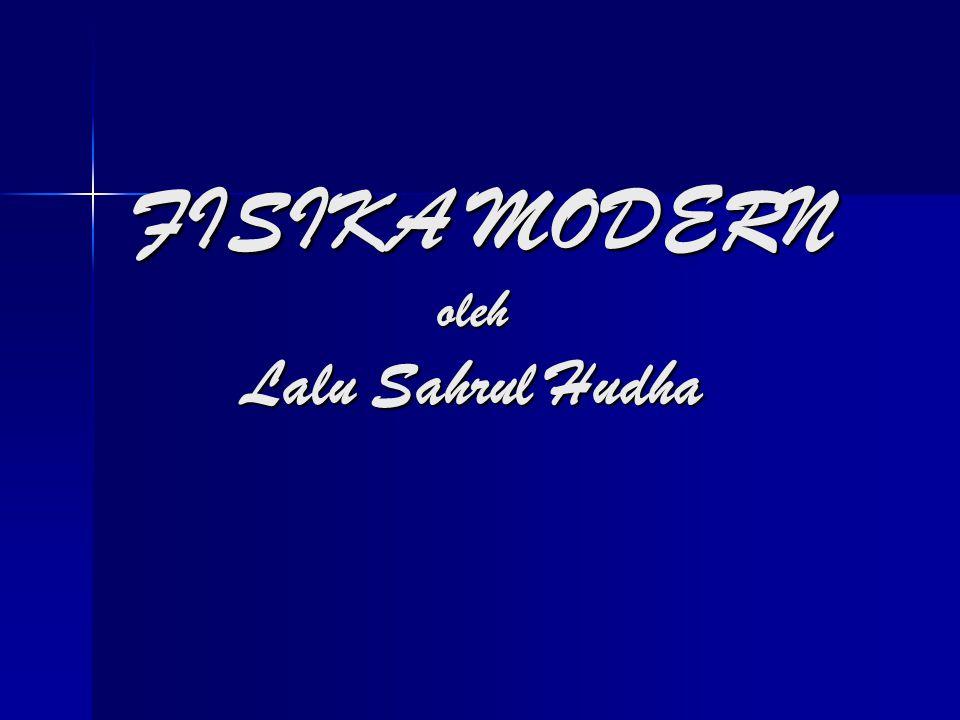 FISIKA MODERN oleh Lalu Sahrul Hudha