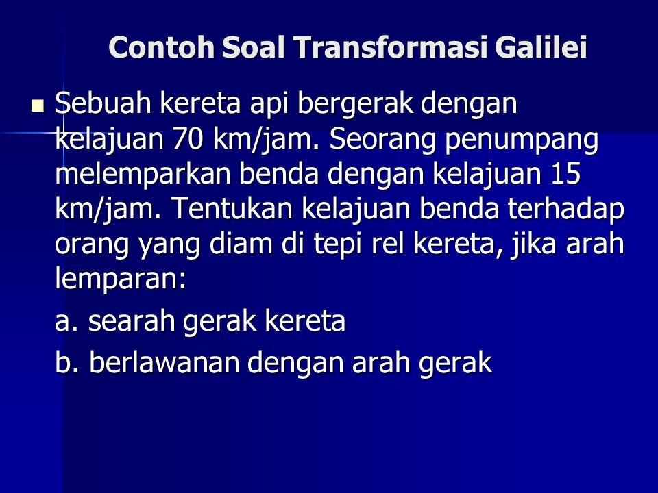 Contoh Soal Transformasi Galilei Sebuah kereta api bergerak dengan kelajuan 70 km/jam.