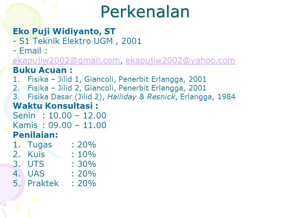 Perkenalan - S1 Teknik Elektro UGM, 2001 - Email : ekapujiw2002@gmail.comekapujiw2002@gmail.com, ekapujiw2002@yahoo.comekapujiw2002@yahoo.com Buku Acu