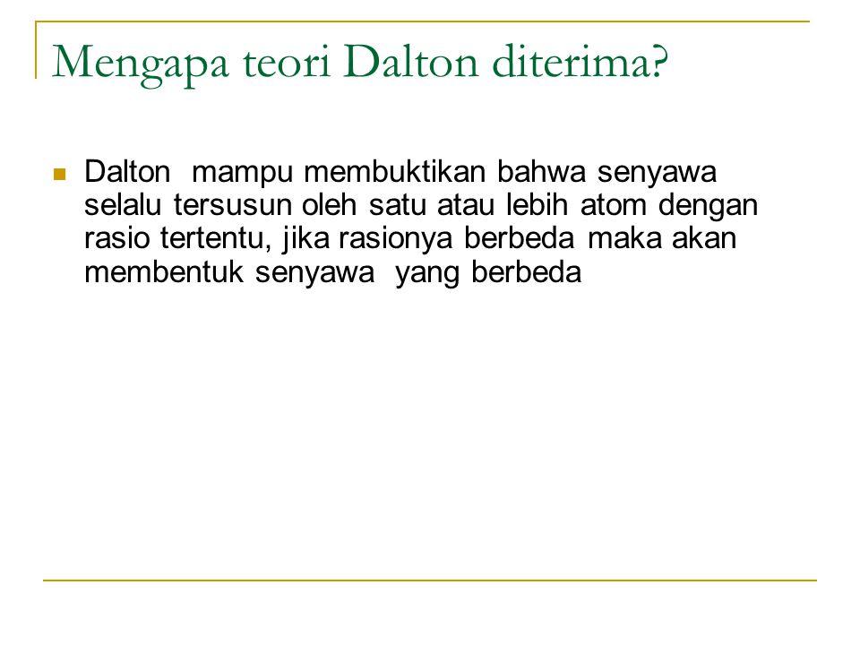 Mengapa teori Dalton diterima.