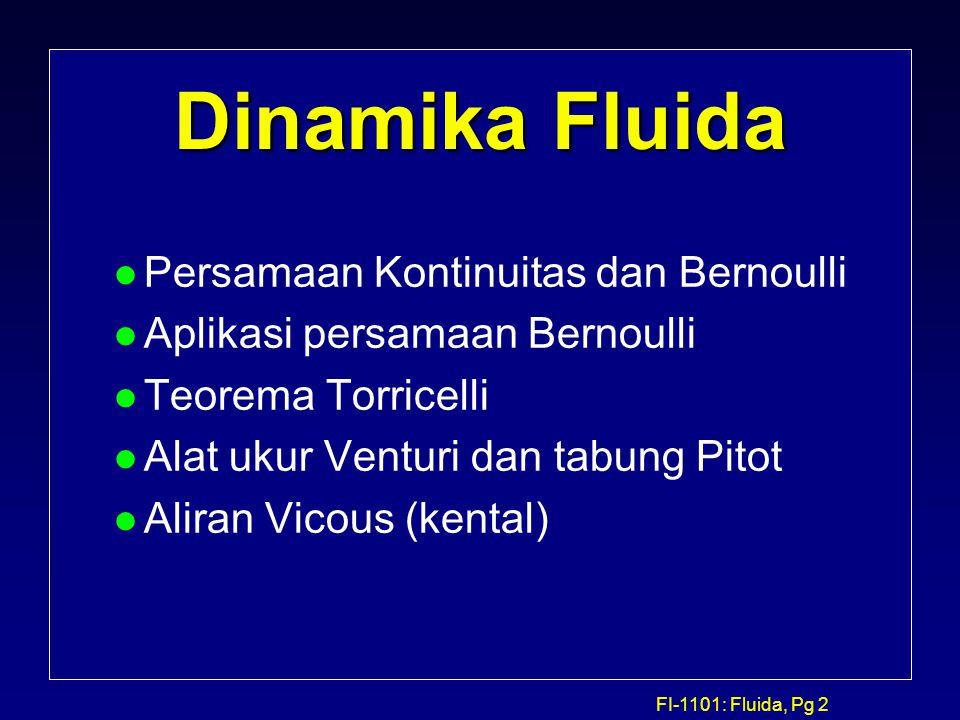 FI-1101: Fluida, Pg 2 Dinamika Fluida l Persamaan Kontinuitas dan Bernoulli l Aplikasi persamaan Bernoulli l Teorema Torricelli l Alat ukur Venturi da