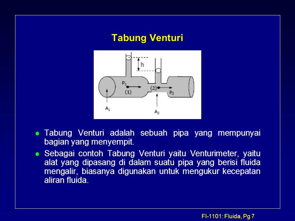 FI-1101: Fluida, Pg 7 Tabung Venturi l Tabung Venturi adalah sebuah pipa yang mempunyai bagian yang menyempit. l Sebagai contoh Tabung Venturi yaitu V