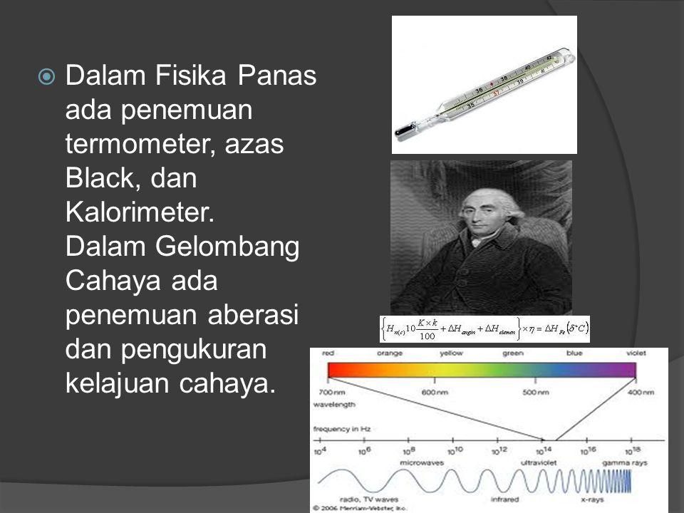 Dalam Fisika Panas ada penemuan termometer, azas Black, dan Kalorimeter. Dalam Gelombang Cahaya ada penemuan aberasi dan pengukuran kelajuan cahaya.
