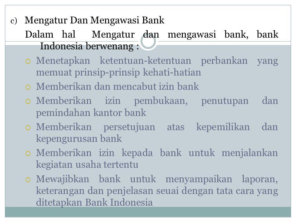 c) Mengatur Dan Mengawasi Bank Dalam hal Mengatur dan mengawasi bank, bank Indonesia berwenang :  Menetapkan ketentuan-ketentuan perbankan yang memua