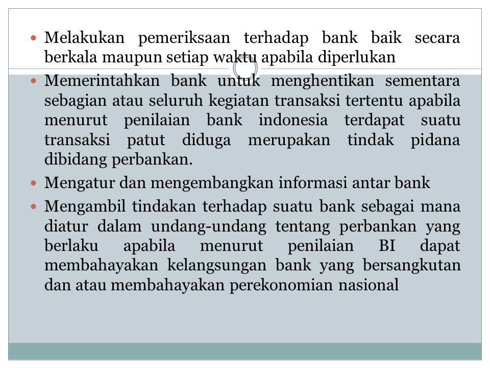 Melakukan pemeriksaan terhadap bank baik secara berkala maupun setiap waktu apabila diperlukan Memerintahkan bank untuk menghentikan sementara sebagia