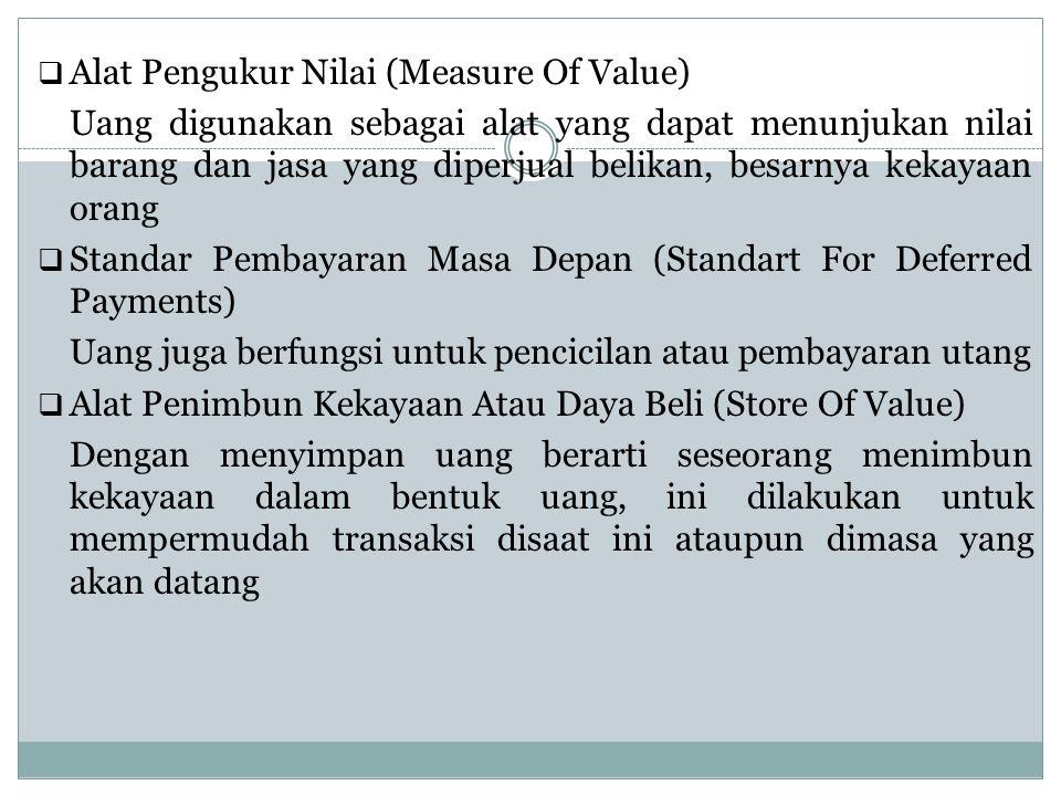  Alat Pengukur Nilai (Measure Of Value) Uang digunakan sebagai alat yang dapat menunjukan nilai barang dan jasa yang diperjual belikan, besarnya keka