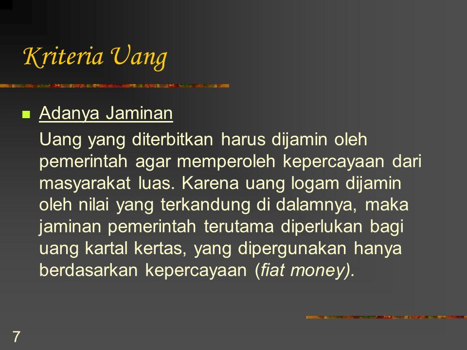 7 Kriteria Uang Adanya Jaminan Uang yang diterbitkan harus dijamin oleh pemerintah agar memperoleh kepercayaan dari masyarakat luas. Karena uang logam