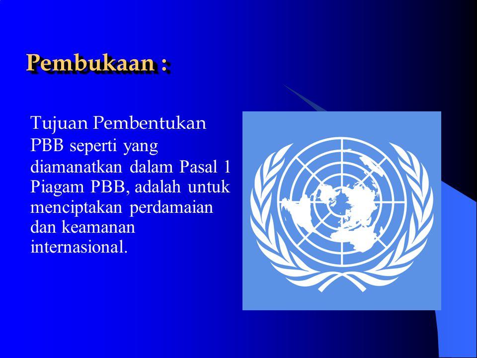 … pembukaan : Keanggotaan PBB terdiri dari 2 macam, yaitu: Anggota asli (orginal members) yang terdiri dari 50 negara yang menandatangani Piagam San Fransisco 26 Juni 1945.