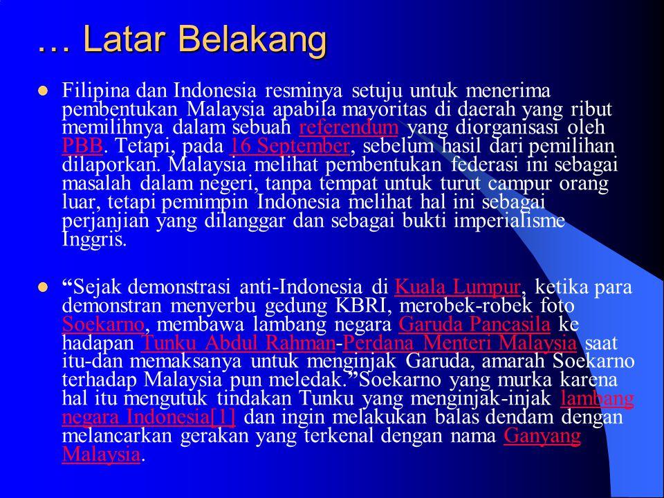Pada 20 Januari 1963, Menteri Luar Negeri Indonesia Soebandrio mengumumkan bahwa Indonesia mengambil sikap bermusuhan terhadap Malaysia.20 Januari1963Menteri Luar NegeriSoebandrio Pada 12 April, sukarelawan Indonesia (sepertinya pasukan militer tidak resmi) mulai memasuki Sarawak dan Sabah untuk menyebar propaganda dan melaksanakan penyerangan dan sabotase.pasukan militer tidak resmisabotase Tanggal 3 Mei 1963 di sebuah rapat raksasa yang digelar di Jakarta, Presiden Sukarno mengumumkan perintah Dwi Komando Rakyat (Dwikora) yang isinya:3 Mei - Pertinggi ketahanan revolusi Indonesia -Bantu perjuangan revolusioner rakyat Malaya, Singapura, Sarawak dan Sabah, untuk menghancurkan Malaysia.