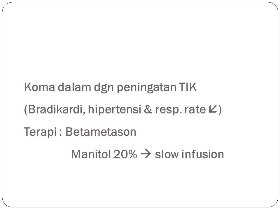 Koma dalam dgn peningatan TIK (Bradikardi, hipertensi & resp.