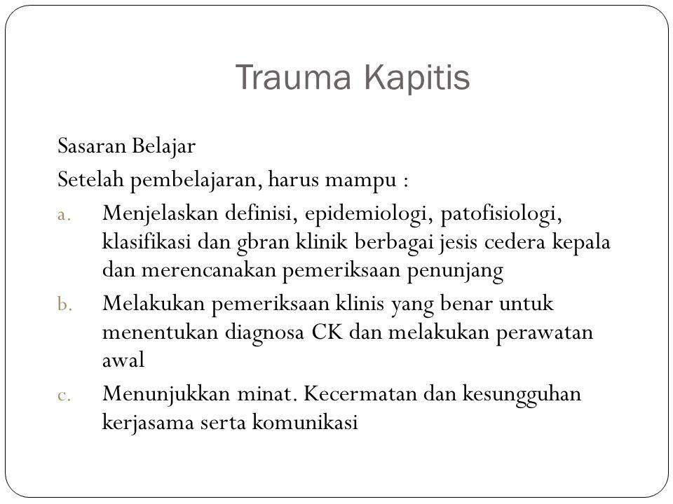 Trauma Kapitis Sasaran Belajar Setelah pembelajaran, harus mampu : a. Menjelaskan definisi, epidemiologi, patofisiologi, klasifikasi dan gbran klinik