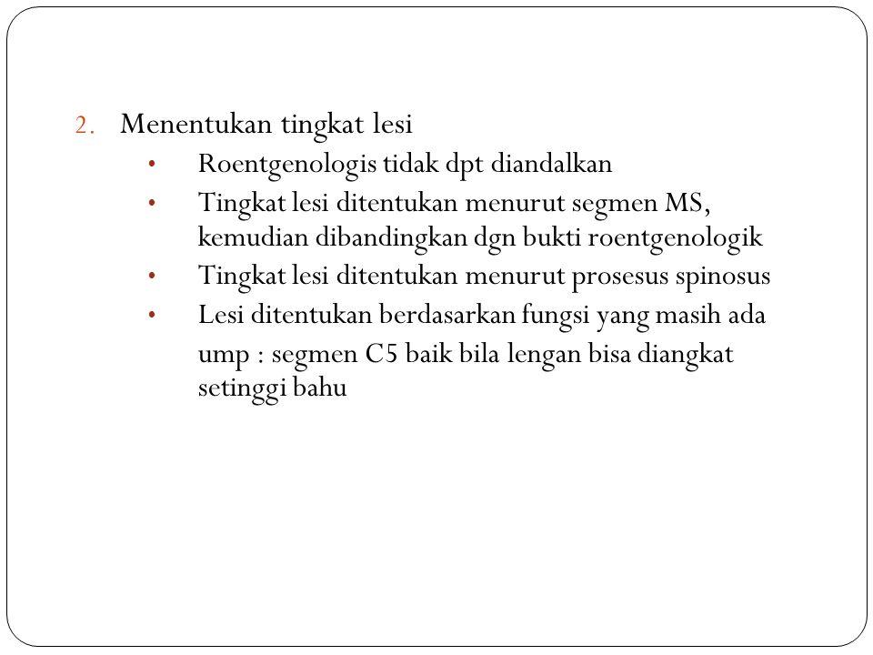 2. Menentukan tingkat lesi Roentgenologis tidak dpt diandalkan Tingkat lesi ditentukan menurut segmen MS, kemudian dibandingkan dgn bukti roentgenolog