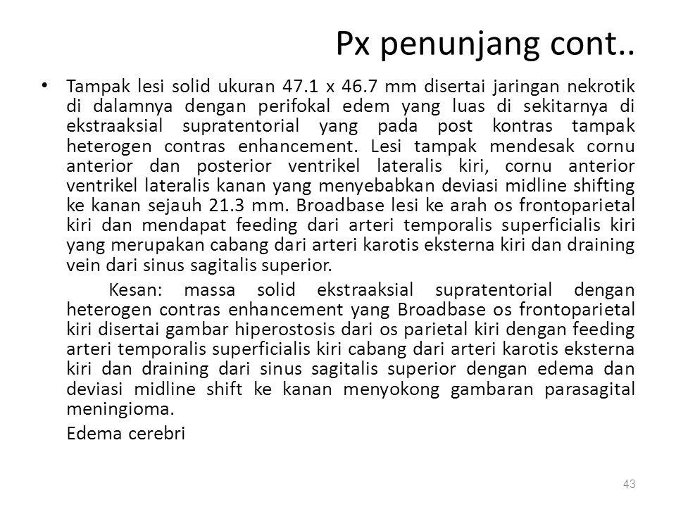 Px penunjang cont.. Tampak lesi solid ukuran 47.1 x 46.7 mm disertai jaringan nekrotik di dalamnya dengan perifokal edem yang luas di sekitarnya di ek