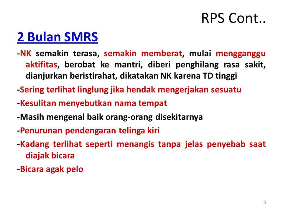 RPS Cont.. 2 Bulan SMRS -NK semakin terasa, semakin memberat, mulai mengganggu aktifitas, berobat ke mantri, diberi penghilang rasa sakit, dianjurkan