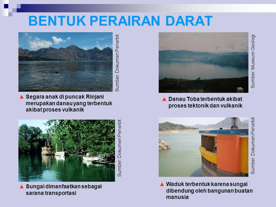 BENTUK PERAIRAN DARAT ▲S▲Segara anak di puncak Rinjani merupakan danau yang terbentuk akibat proses vulkanik ▲D▲Danau Toba terbentuk akibat proses tek