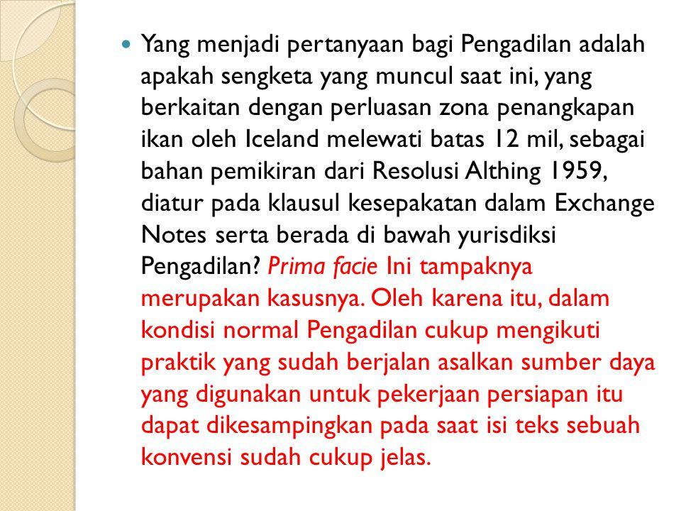 Yang menjadi pertanyaan bagi Pengadilan adalah apakah sengketa yang muncul saat ini, yang berkaitan dengan perluasan zona penangkapan ikan oleh Iceland melewati batas 12 mil, sebagai bahan pemikiran dari Resolusi Althing 1959, diatur pada klausul kesepakatan dalam Exchange Notes serta berada di bawah yurisdiksi Pengadilan.